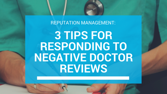3 Tips For Responding To Negative Doctor Reviews